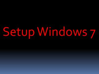 Setup Windows 7