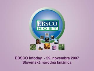 EBSCO Infoday  -  2 9 . novembra 2007 Slovensk á národná knižnica
