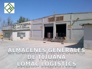 Almacenes Generales  De Tijuana Lomac logistics