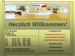 P. M. Business Bergstr. 45 71546 Aspach Tel:       +49 (0) 160    / 9497 7697