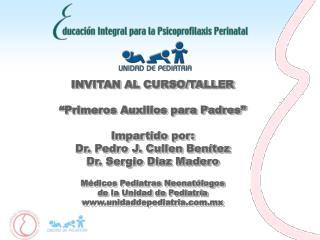 """INVITAN AL CURSO/TALLER """"Primeros Auxilios para Padres"""" Impartido por: Dr. Pedro J. Cullen Benítez"""