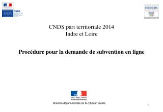 CNDS part territoriale 2014  Indre et Loire Procédure pour la demande de subvention en ligne