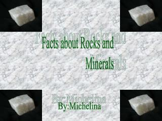 Facts about Rocks and                       Minerals