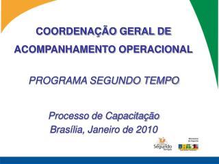 COORDENAÇÃO GERAL DE ACOMPANHAMENTO OPERACIONAL PROGRAMA SEGUNDO TEMPO Processo de Capacitação