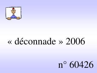 «déconnade» 2006                         n° 60426