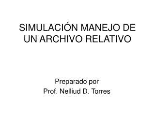 SIMULACIÓN MANEJO DE UN ARCHIVO RELATIVO