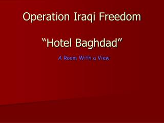 "Operation Iraqi Freedom ""Hotel Baghdad"" A Room With a View"
