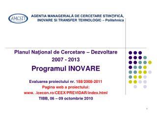 Planul Naţional de Cercetare – Dezvoltare  2007 - 2013 Programul INOVARE