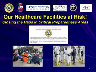 Our Healthcare Facilities at Risk! Closing the Gaps in Critical Preparedness Areas
