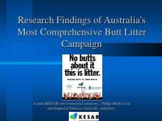 Research Findings of Australias Most Comprehensive Butt Litter Campaign     A joint KESAB environmental solutions,  Phil
