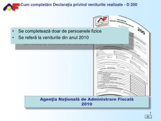 Se completează doar de persoanele fizice Se  referă  la  veniturile  din  anul  2010