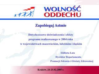 Zapobiegaj Astmie Dotychczasowe doświadczenia i efekty  programu realizowanego w 2004 roku
