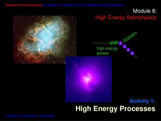 Module 8:  High Energy Astrophysics