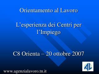 Orientamento al Lavoro  L'esperienza dei Centri per l'Impiego C8 Orienta – 20 ottobre 2007