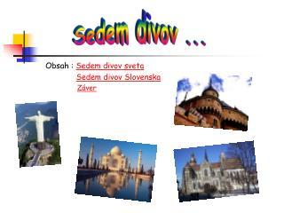 Obsah :  Sedem divov sveta Sedem divov Slovenska Záver