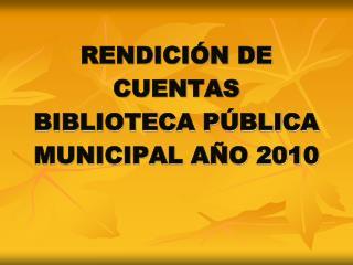 RENDICIÓN DE CUENTAS BIBLIOTECA PÚBLICA MUNICIPAL AÑO 2010