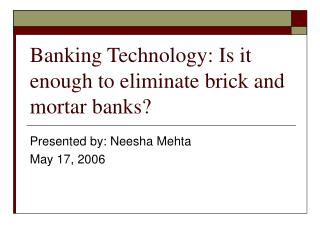 Banking Technology: Is it enough to eliminate brick and mortar banks?