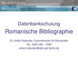 Datenbankschulung Romanische Bibliographie Dr. Ulrike Hollender, Fachreferentin für Romanistik