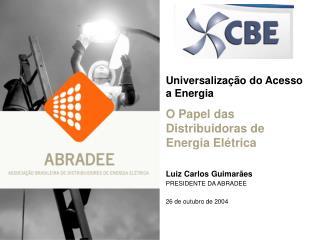 Universalização do Acesso a Energia O Papel das Distribuidoras de Energia Elétrica