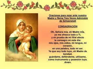 Oraciones para rezar ante nuestra Madre y Reina Tres Veces Admirable de Schoenstatt  CONSAGRACIÓN