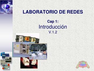 LABORATORIO DE REDES Cap 1: Introducción V.1.2