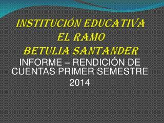 INSTITUCIóN  EDUCATIVA EL RAMO                        BETULIA SANTANDER