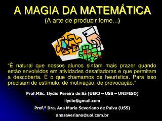 A MAGIA DA MATEMÁTICA ( A arte de produzir fome.. .)