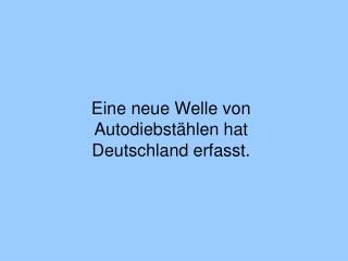 Eine neue Welle von Autodiebstählen hat Deutschland erfasst.