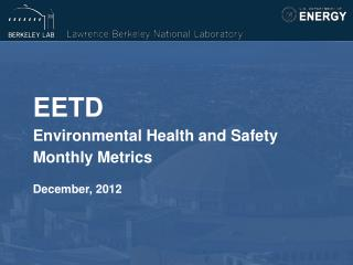 EETD Environmental Health and Safety  Monthly Metrics December, 2012