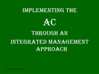 IMPLEMENTING THE  AC THROUGH AN  i NTEGRATED MANAGEMENT APPROACH