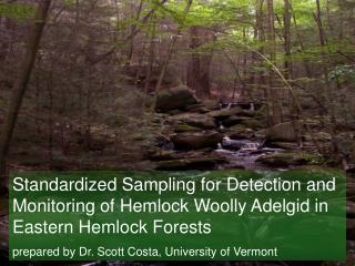 Standardized Sampling for Detection and Monitoring of Hemlock Woolly Adelgid in Eastern Hemlock Forests  prepared by Dr.
