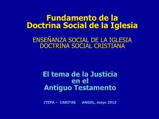 El tema de la Justicia  en el  Antiguo Testamento ITEPA –  CARITAS      ANGOL, mayo 2013
