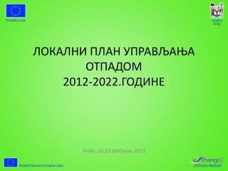 ЛОКАЛНИ ПЛАН УПРАВЉАЊА ОТПАДОМ  201 2 -202 2 . ГОДИНЕ