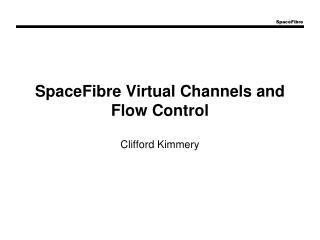 SpaceFibre Virtual Channels and Flow Control