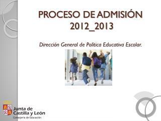 PROCESO DE ADMISIÓN   2012_2013