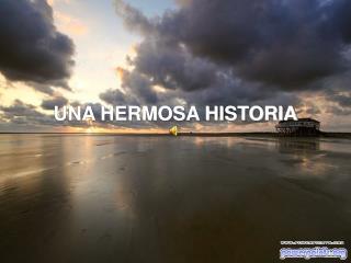 UNA HERMOSA HISTORIA