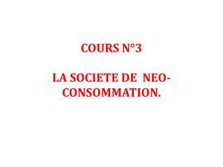 COURS N°3 LA SOCIETE DE  NEO-CONSOMMATION.
