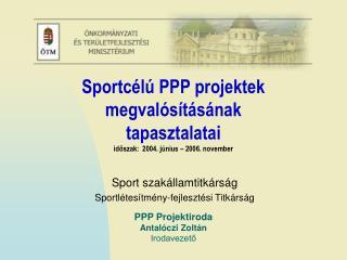 Sportcélú PPP projektek megvalósításának tapasztalatai időszak:  2004. június – 2006. november