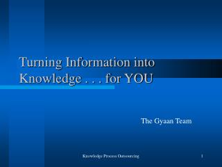 Turning Information into Knowledge . . . for YOU