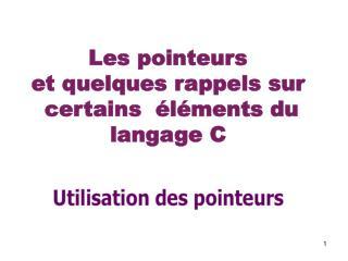 Les pointeurs  et quelques rappels sur  certains  éléments du langage C