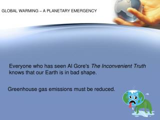 Greenhouse gas emissions must be reduced .