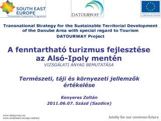 A fenntarthat ó turizmus fejlesztése az Alsó-Ipoly mentén VIZSGÁLATI ANYAG BEMUTATÁSA