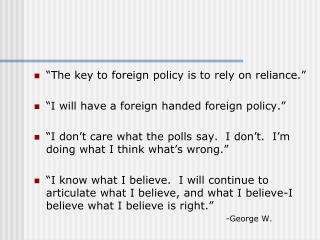 """The key to foreign policy is to rely on reliance."" ""I will have a foreign handed foreign policy."""