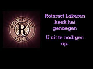 Rotaract Lokeren heeft het genoegen U uit te nodigen op: