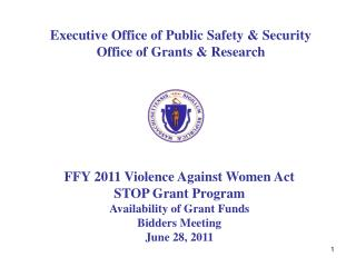 Executive Office of Public Safety  Security  Office of Grants  Research