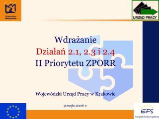 Wdrażanie Działań 2.1, 2.3 i 2.4 II Priorytetu ZPORR Wojewódzki Urząd Pracy w Krakowie