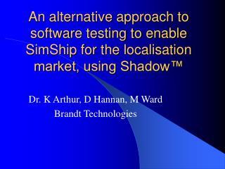 Dr.  K Arthur, D Hannan, M Ward Brandt Technologies