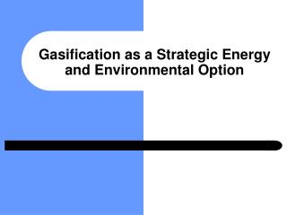 Gasification as a Strategic Energy and Environmental Option