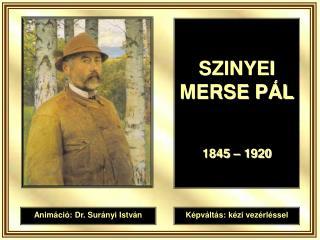 SZINYEI MERSE PÁL 1845 – 1920
