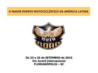 De 23 a 26 de SETEMBRO de 2010 Em  Jurerê  Internacional FLORIANÓPOLIS – SC